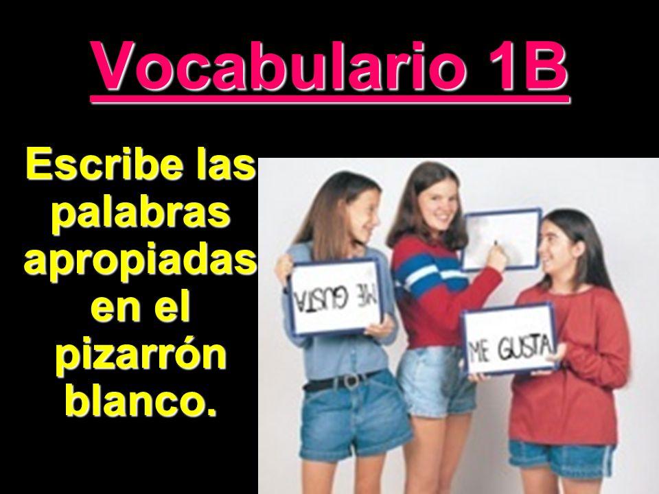 Vocabulario 1B Escribe las palabras apropiadas en el pizarrón blanco.