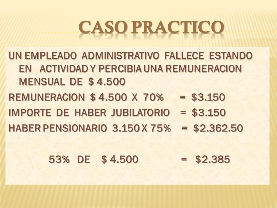 PENSION EQUIVALE AL 75% DEL  HABER JUBILACION ORDINARIA.