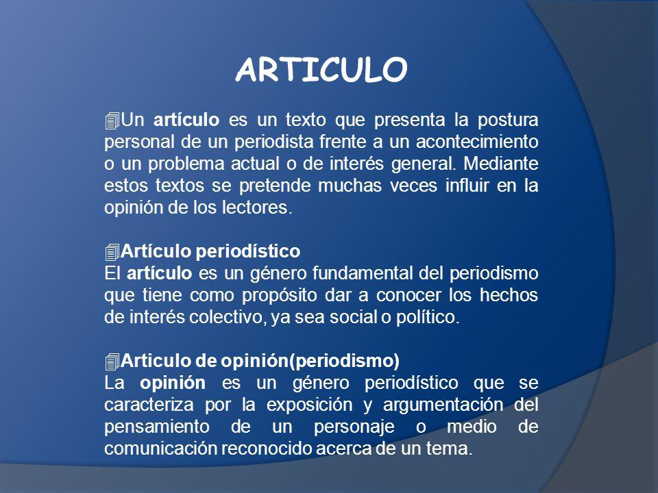 ARTICULO  Un artículo es un texto que presenta la postura personal de un periodista frente a un acontecimiento o un problema actual o de interés general.