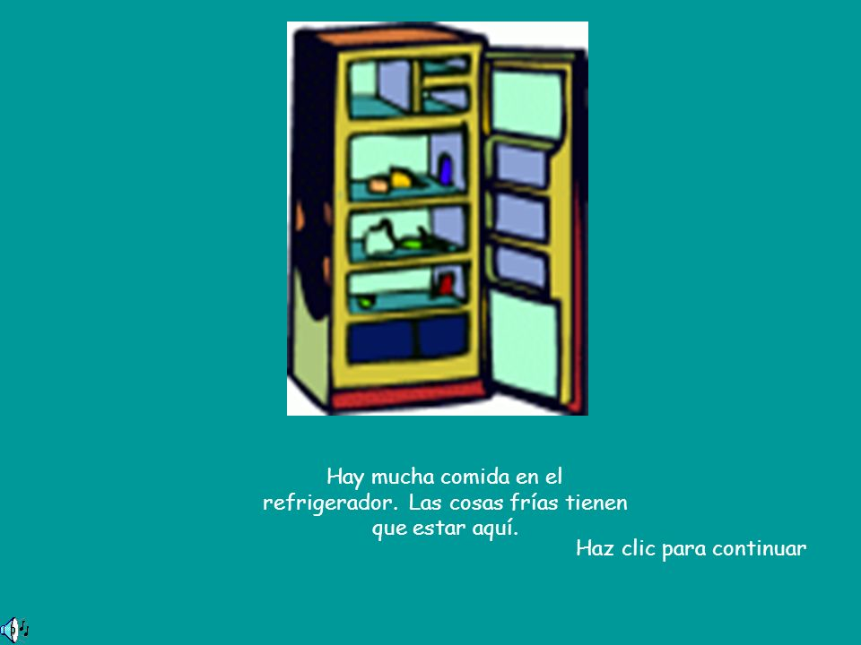 Hay mucha comida en el refrigerador. Las cosas frías tienen que estar aquí. Haz clic para continuar