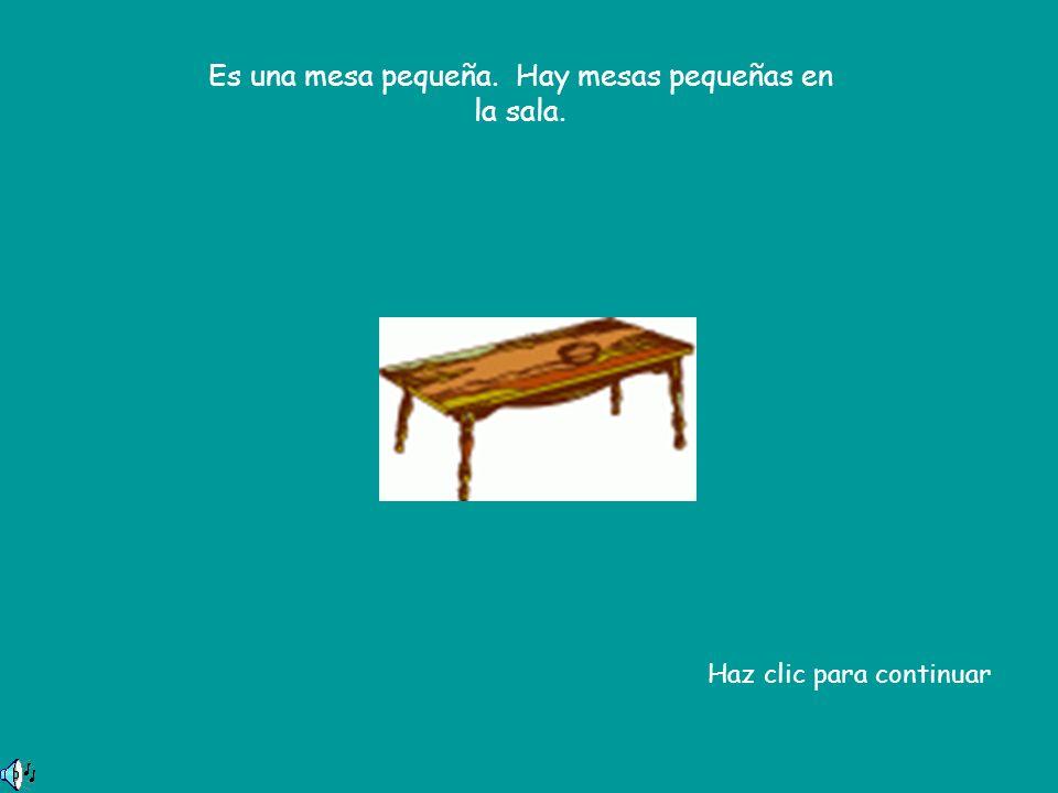 Es una mesa pequeña. Hay mesas pequeñas en la sala. Haz clic para continuar