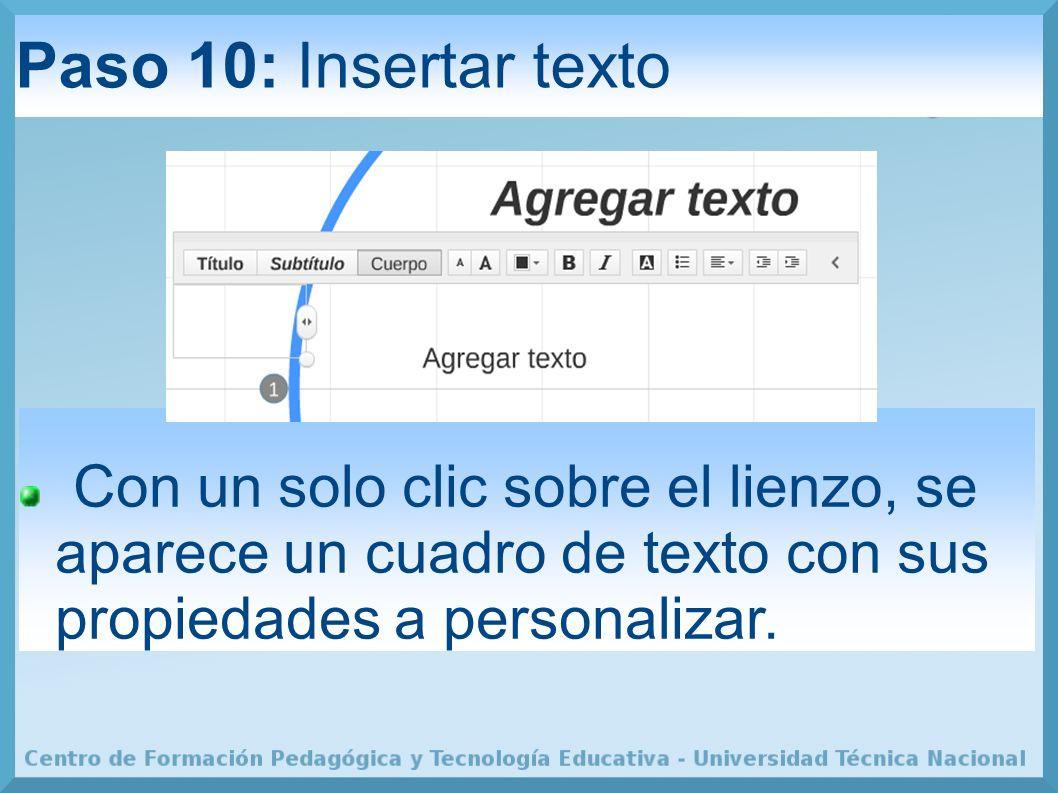 Paso 10: Insertar texto Con un solo clic sobre el lienzo, se aparece un cuadro de texto con sus propiedades a personalizar.
