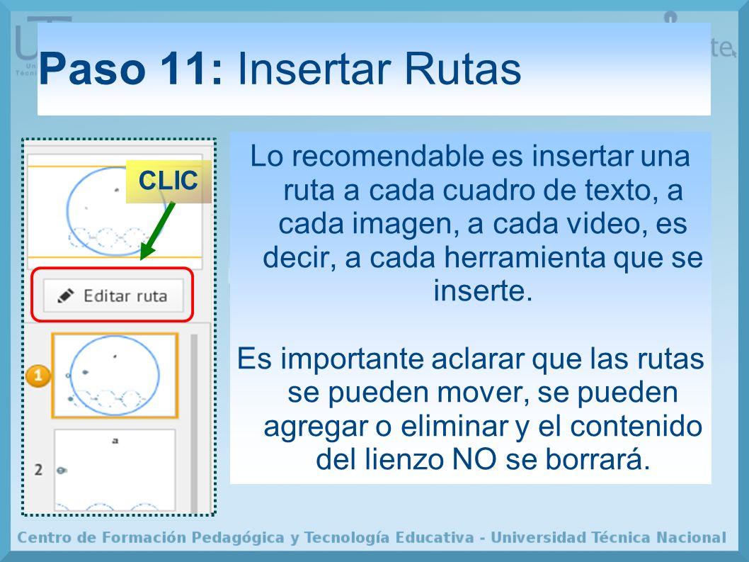 Paso 11: Insertar Rutas CLIC Lo recomendable es insertar una ruta a cada cuadro de texto, a cada imagen, a cada video, es decir, a cada herramienta que se inserte.
