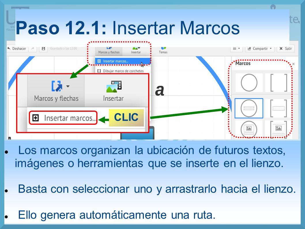Paso 12.1: Insertar Marcos CLIC Los marcos organizan la ubicación de futuros textos, imágenes o herramientas que se inserte en el lienzo.