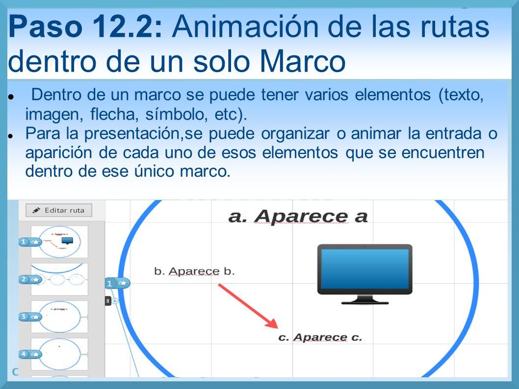 Paso 12.2: Animación de las rutas dentro de un solo Marco Dentro de un marco se puede tener varios elementos (texto, imagen, flecha, símbolo, etc).