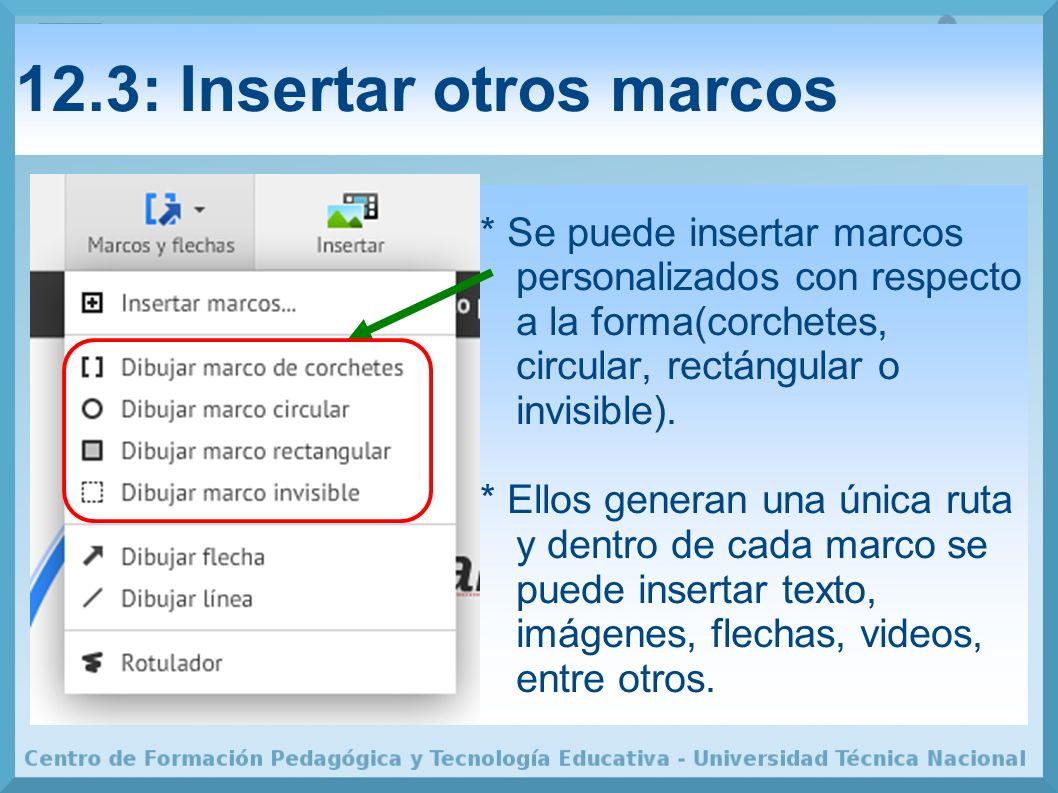 12.3: Insertar otros marcos * Se puede insertar marcos personalizados con respecto a la forma(corchetes, circular, rectángular o invisible).