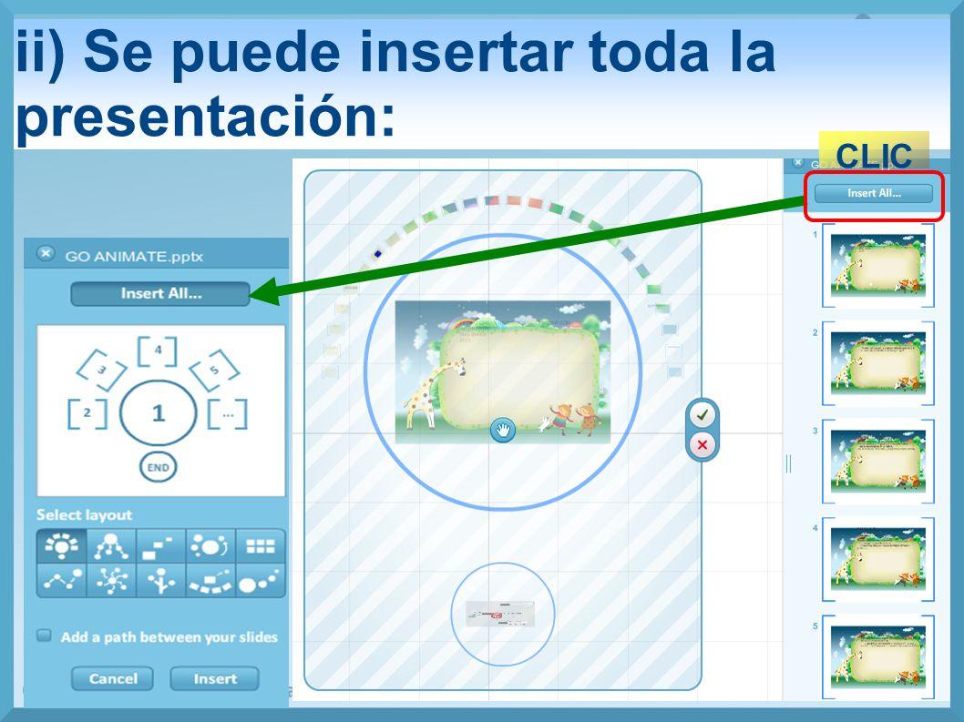 ii) Se puede insertar toda la presentación: CLIC