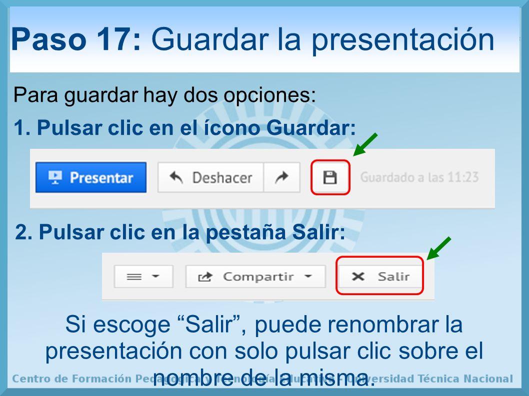 Paso 17: Guardar la presentación Para guardar hay dos opciones: 1.