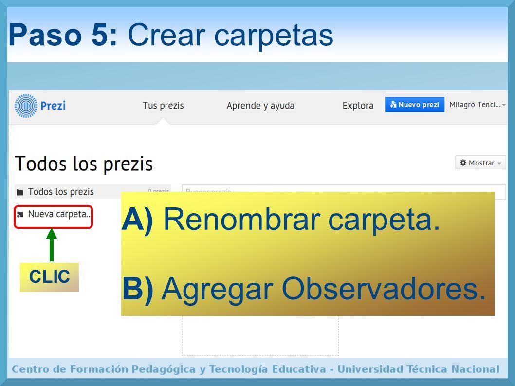 Paso 5: Crear carpetas CLIC A) Renombrar carpeta. B) Agregar Observadores.