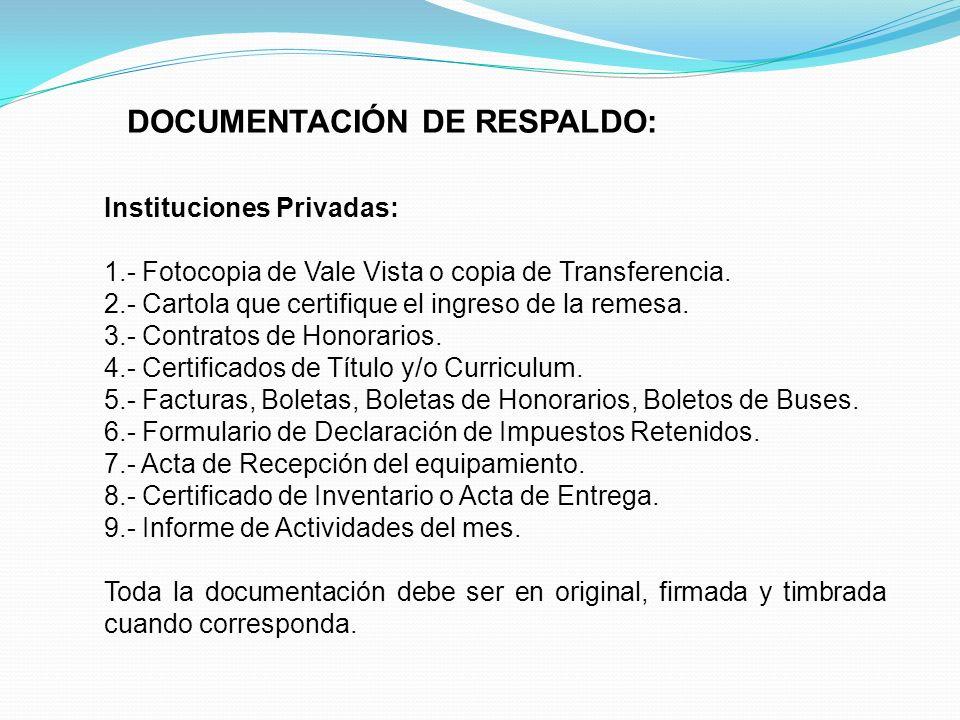 DOCUMENTACIÓN DE RESPALDO: Instituciones Privadas: 1.- Fotocopia de Vale Vista o copia de Transferencia. 2.- Cartola que certifique el ingreso de la r