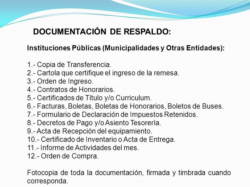 DOCUMENTACIÓN DE RESPALDO: Instituciones Públicas (Municipalidades y Otras Entidades): 1.- Copia de Transferencia. 2.- Cartola que certifique el ingre