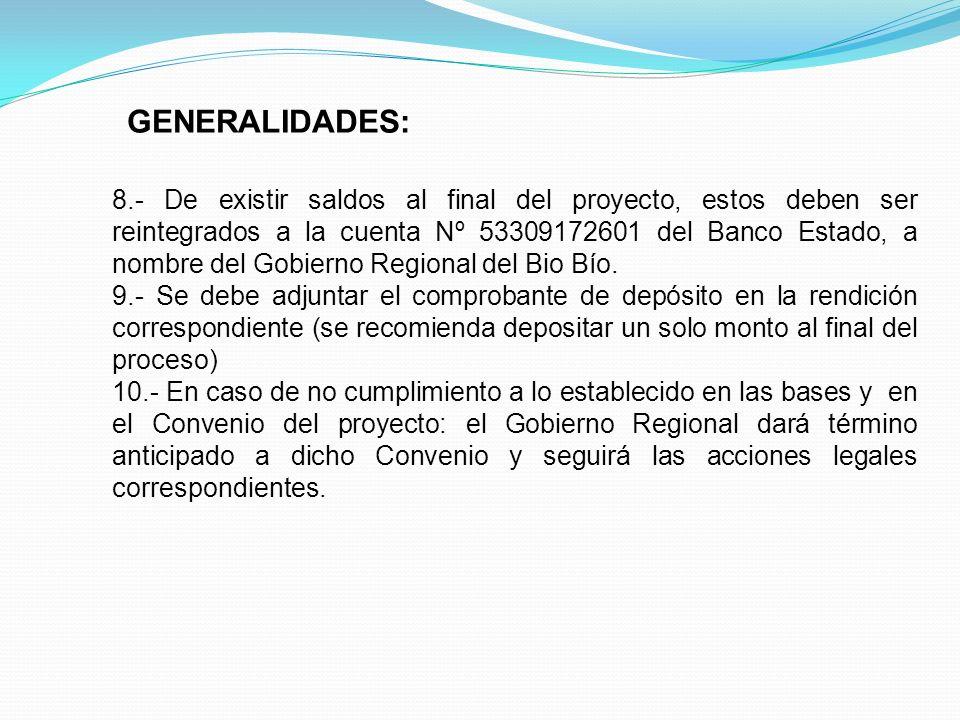 GENERALIDADES: 8.- De existir saldos al final del proyecto, estos deben ser reintegrados a la cuenta Nº 53309172601 del Banco Estado, a nombre del Gob