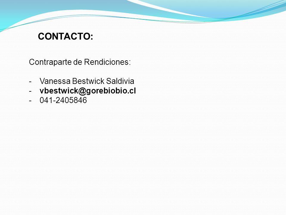 CONTACTO: Contraparte de Rendiciones: -Vanessa Bestwick Saldivia -vbestwick@gorebiobio.cl -041-2405846