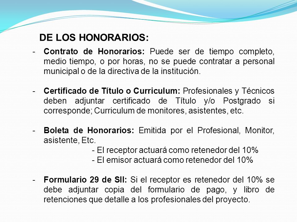 DE LOS HONORARIOS: -Contrato de Honorarios: Puede ser de tiempo completo, medio tiempo, o por horas, no se puede contratar a personal municipal o de l