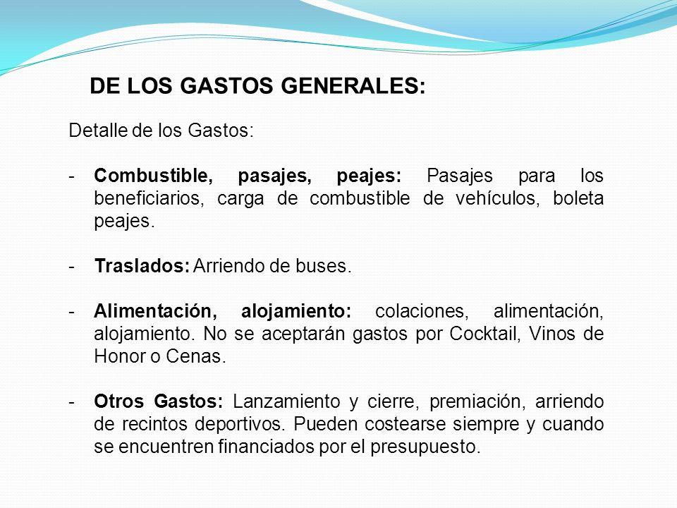 DE LOS GASTOS GENERALES: Detalle de los Gastos: -Combustible, pasajes, peajes: Pasajes para los beneficiarios, carga de combustible de vehículos, bole