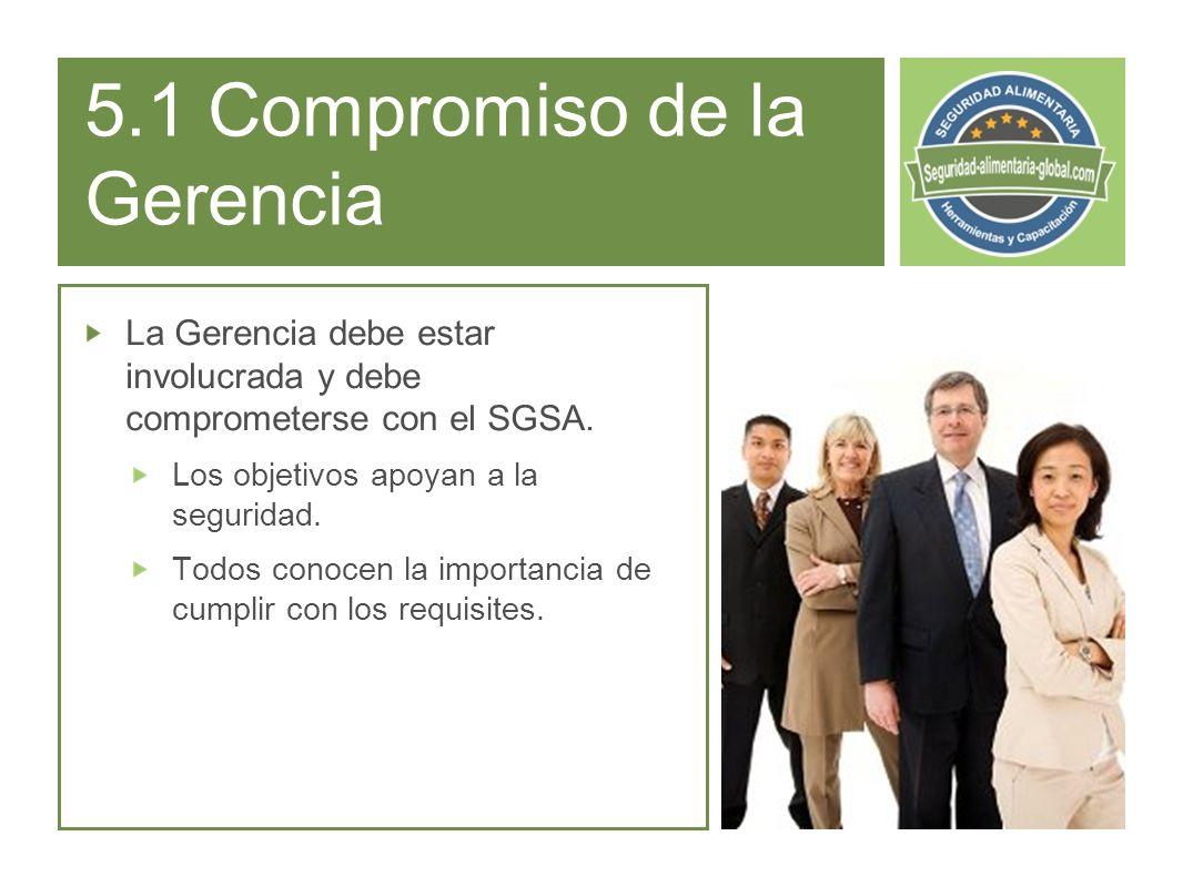 5.1 Compromiso de la Gerencia La Gerencia debe estar involucrada y debe comprometerse con el SGSA.