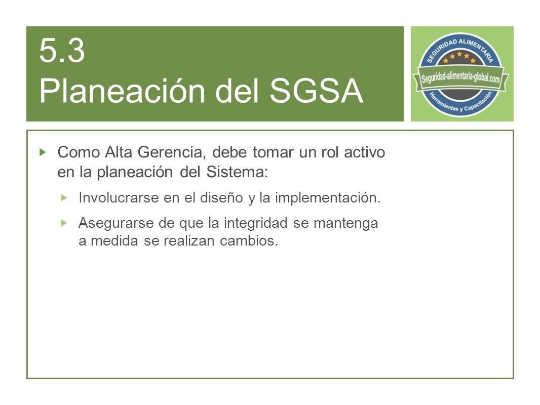 5.3 Planeación del SGSA Como Alta Gerencia, debe tomar un rol activo en la planeación del Sistema: Involucrarse en el diseño y la implementación.