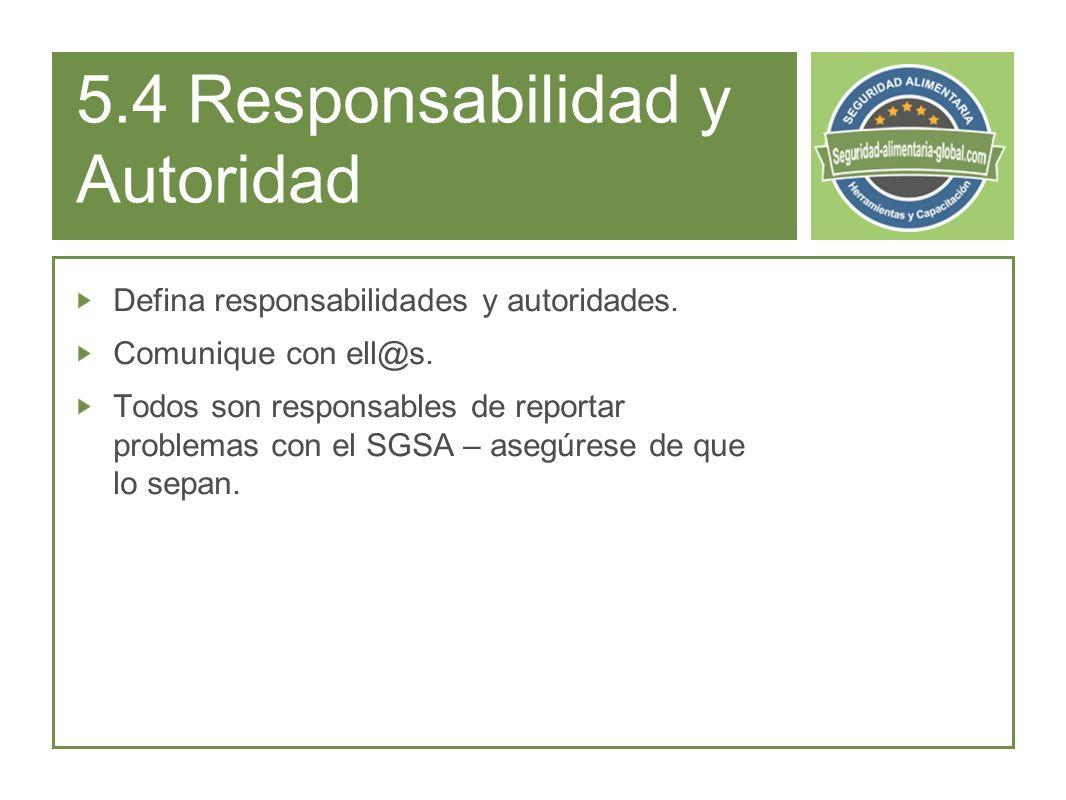 5.4 Responsabilidad y Autoridad Defina responsabilidades y autoridades.