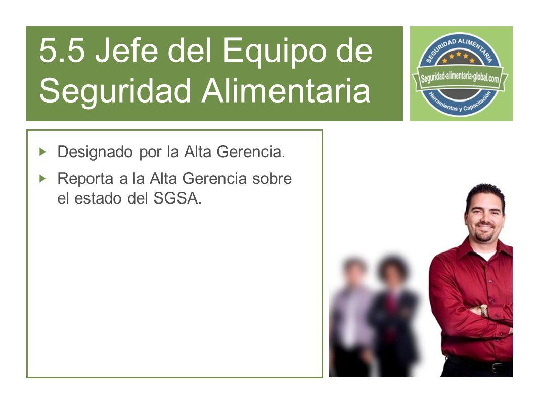 5.5 Jefe del Equipo de Seguridad Alimentaria Designado por la Alta Gerencia.