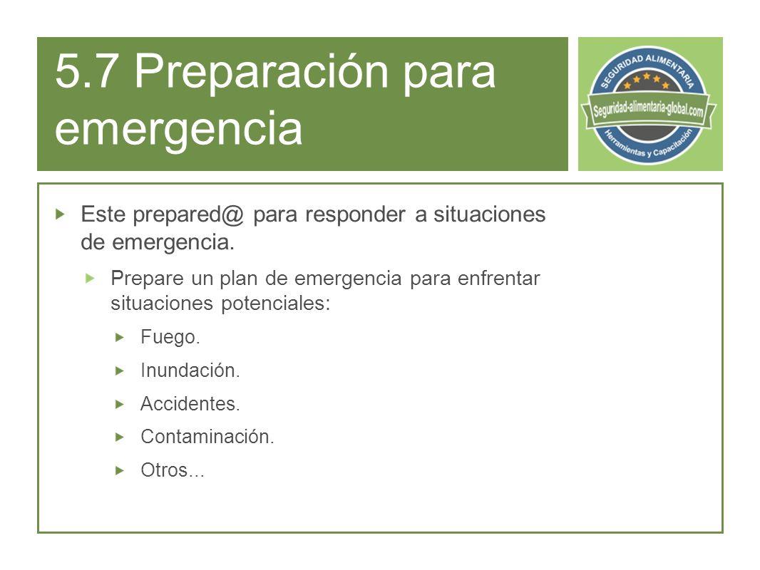 5.7 Preparación para emergencia Este prepared@ para responder a situaciones de emergencia.