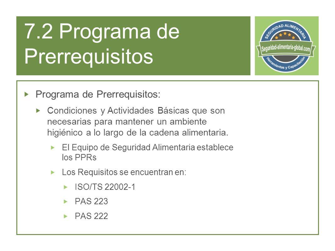 7.2 Programa de Prerrequisitos Programa de Prerrequisitos: Condiciones y Actividades Básicas que son necesarias para mantener un ambiente higiénico a lo largo de la cadena alimentaria.