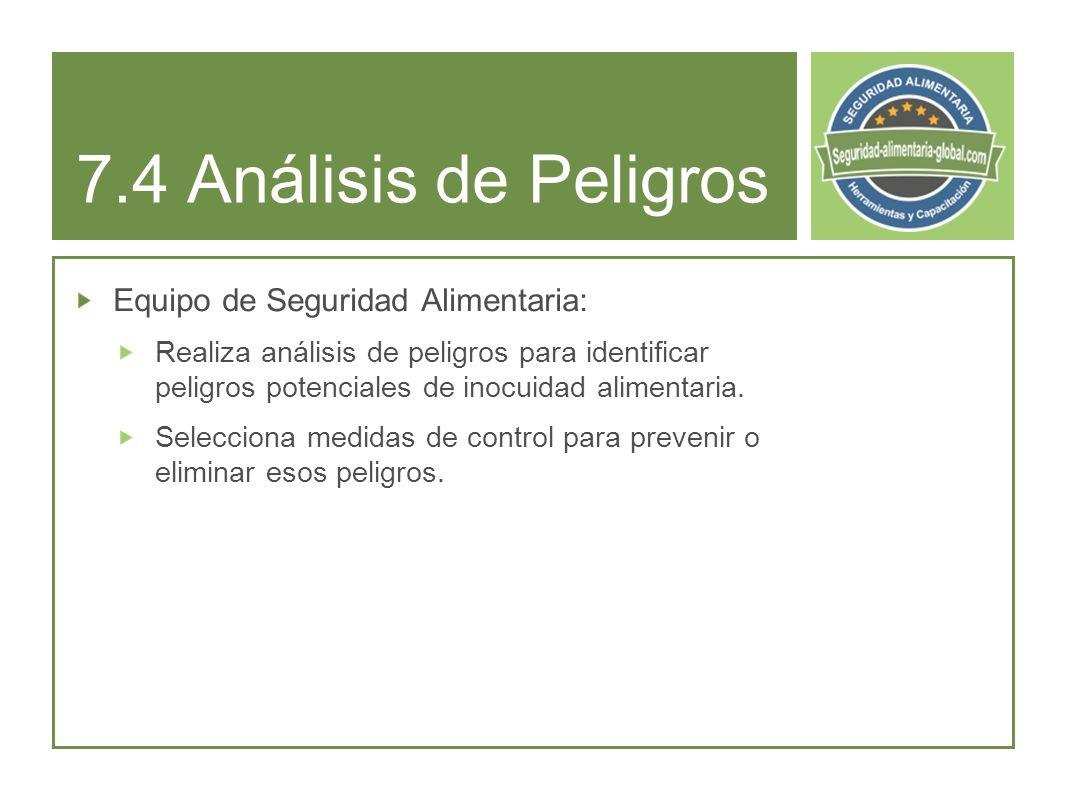 7.4 Análisis de Peligros Equipo de Seguridad Alimentaria: Realiza análisis de peligros para identificar peligros potenciales de inocuidad alimentaria.