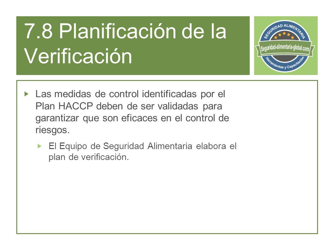 7.8 Planificación de la Verificación Las medidas de control identificadas por el Plan HACCP deben de ser validadas para garantizar que son eficaces en el control de riesgos.