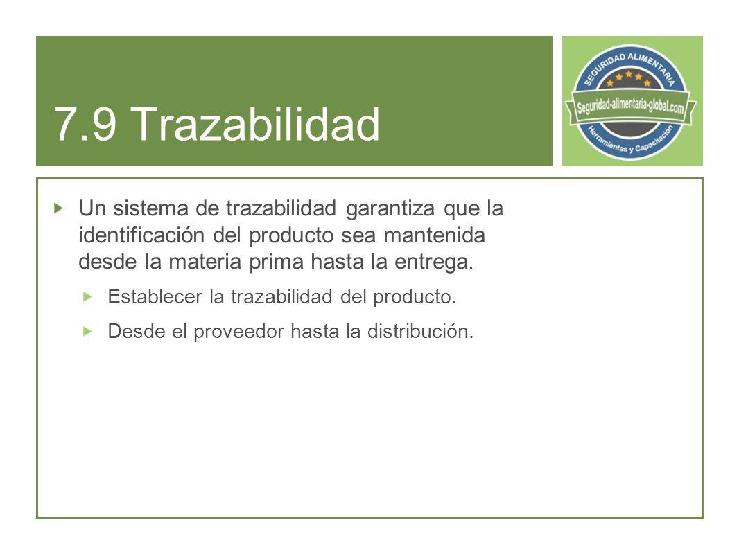 7.9 Trazabilidad Un sistema de trazabilidad garantiza que la identificación del producto sea mantenida desde la materia prima hasta la entrega.