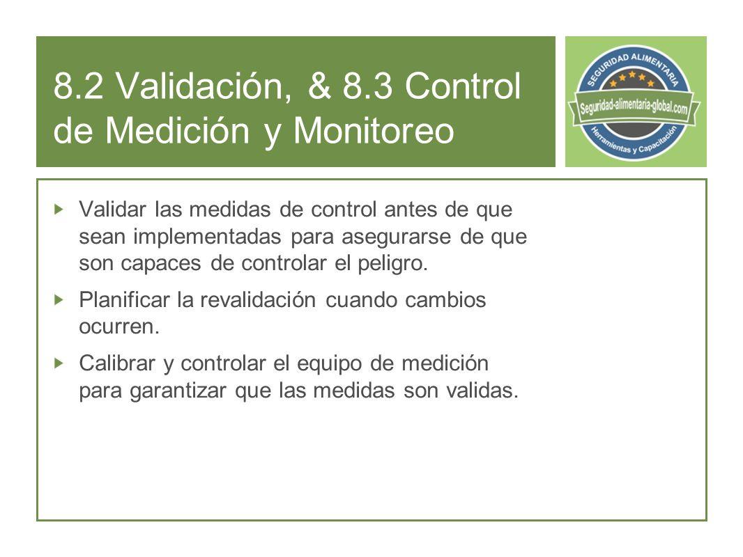 8.2 Validación, & 8.3 Control de Medición y Monitoreo Validar las medidas de control antes de que sean implementadas para asegurarse de que son capaces de controlar el peligro.