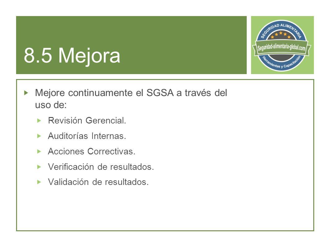 8.5 Mejora Mejore continuamente el SGSA a través del uso de: Revisión Gerencial.