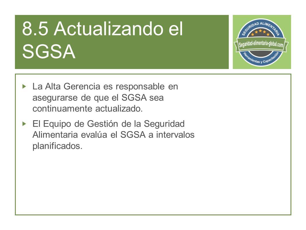 8.5 Actualizando el SGSA La Alta Gerencia es responsable en asegurarse de que el SGSA sea continuamente actualizado.