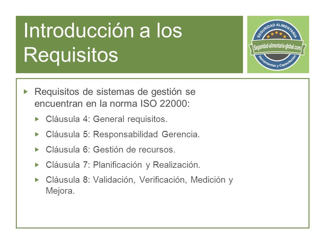 Introducción a los Requisitos Requisitos de sistemas de gestión se encuentran en la norma ISO 22000: Cláusula 4: General requisitos.