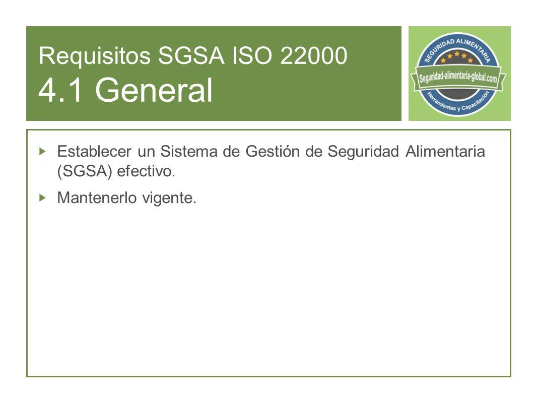 Requisitos SGSA ISO 22000 4.1 General Establecer un Sistema de Gestión de Seguridad Alimentaria (SGSA) efectivo.