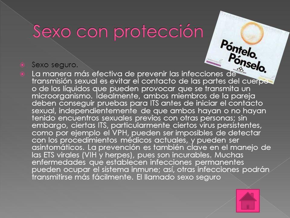  Sexo seguro.  La manera más efectiva de prevenir las infecciones de transmisión sexual es evitar el contacto de las partes del cuerpo o de los líqu