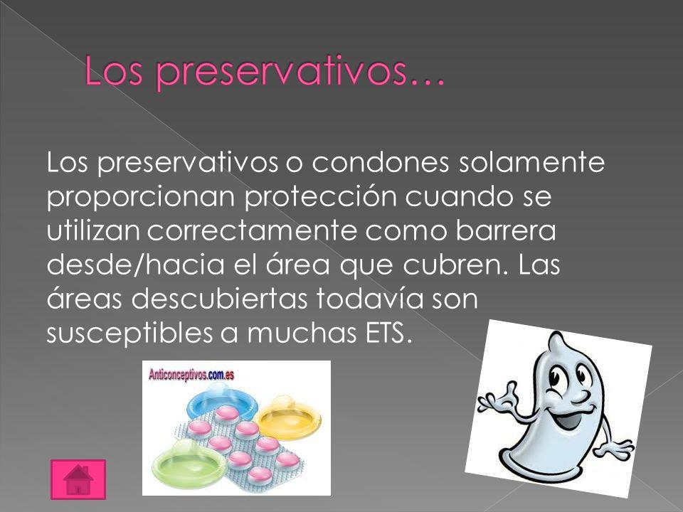 Los preservativos o condones solamente proporcionan protección cuando se utilizan correctamente como barrera desde/hacia el área que cubren. Las áreas