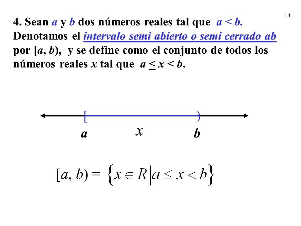 14 intervalo semi abierto o semi cerrado ab 4. Sean a y b dos números reales tal que a < b. Denotamos el intervalo semi abierto o semi cerrado ab por