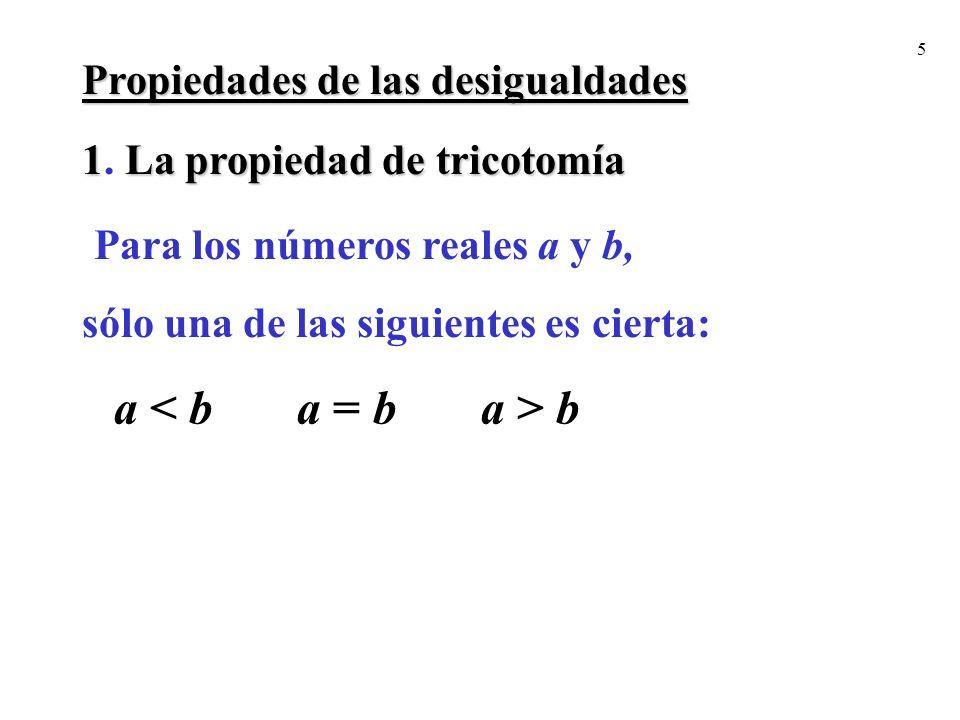 5 1La propiedad de tricotomía 1. La propiedad de tricotomía a b Propiedades de las desigualdades Para los números reales a y b, sólo una de las siguie