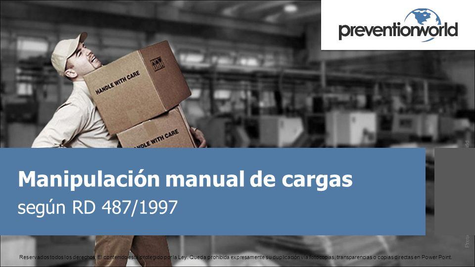 Presentación realizada por Prevention World Manipulación manual de cargas según RD 487/1997 Reservados todos los derechos. El contenido está protegido