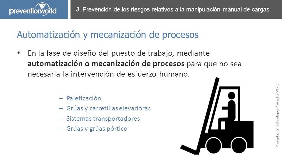 Presentación realizada por Prevention World En la fase de diseño del puesto de trabajo, mediante automatización o mecanización de procesos para que no