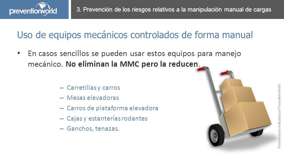 Presentación realizada por Prevention World En casos sencillos se pueden usar estos equipos para manejo mecánico. No eliminan la MMC pero la reducen.