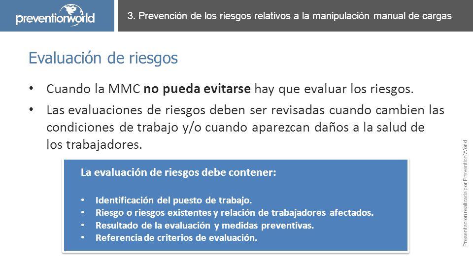 Presentación realizada por Prevention World Cuando la MMC no pueda evitarse hay que evaluar los riesgos. Las evaluaciones de riesgos deben ser revisad