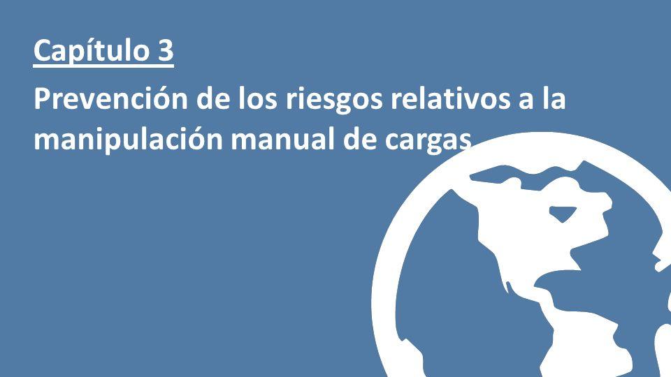 Presentación realizada por Prevention World Capítulo 3 Prevención de los riesgos relativos a la manipulación manual de cargas