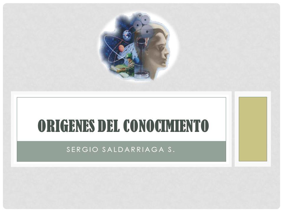 SERGIO SALDARRIAGA S. ORIGENES DEL CONOCIMIENTO