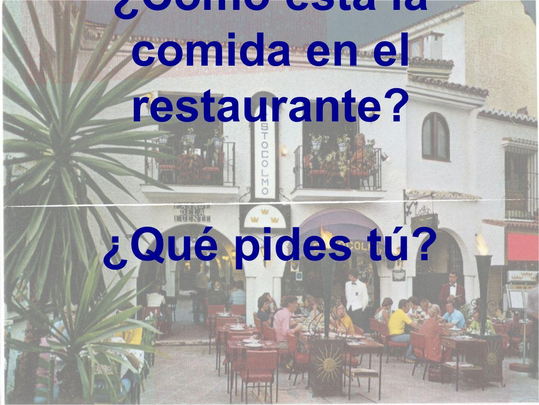 ¿Cómo está la comida en el restaurante ¿Qué pides tú