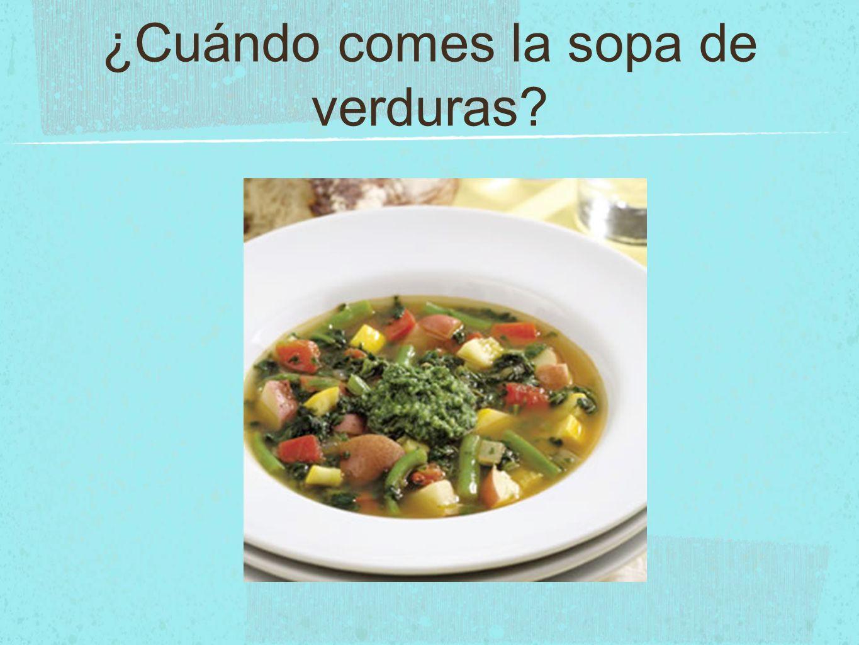 ¿Cuándo comes la sopa de verduras