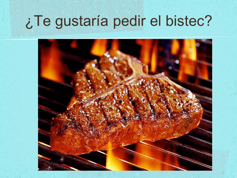 ¿Te gustaría pedir el bistec