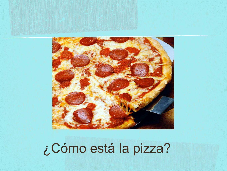 ¿Cómo está la pizza
