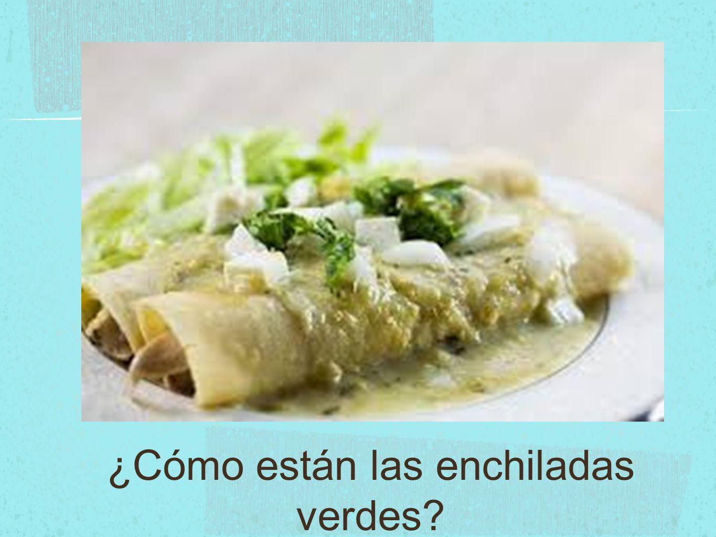 ¿Cómo están las enchiladas verdes