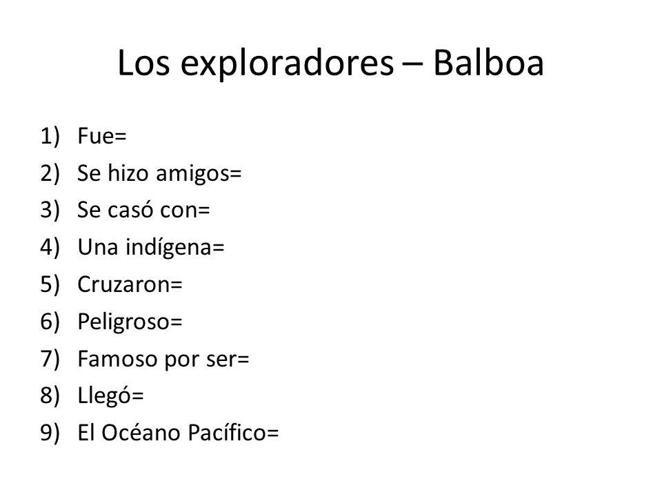 Los exploradores – Balboa 1)Fue= 2)Se hizo amigos= 3)Se casó con= 4)Una indígena= 5)Cruzaron= 6)Peligroso= 7)Famoso por ser= 8)Llegó= 9)El Océano Pacífico=