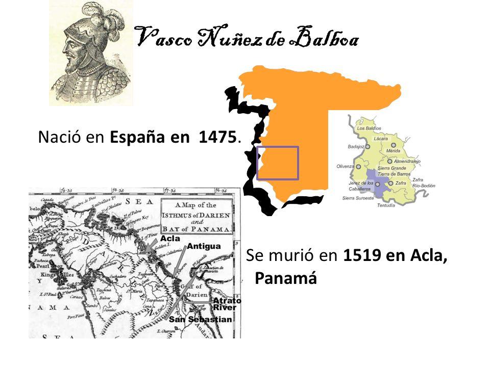 Nació en España en 1475. Se murió en 1519 en Acla, Panamá